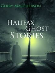 Halifax Ghost Stories ebook by Gerry MacPherson