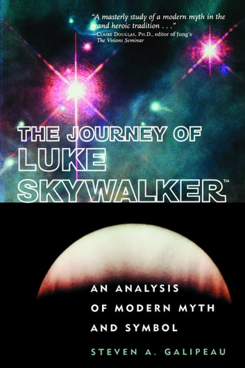 The Journey of Luke Skywalker - An Analysis of Modern Myth and Symbol ebook by Steven A. Galipeau