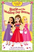 Rosie and the Wedding Day Rescue ebook by Lynelle Woolley,Karen Wolcott