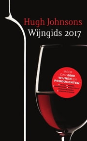 Hugh Johnsons wijngids 2017 ebook by Hugh Johnson, Else van Keulen, Anne Floor Lanting,...