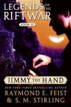 Jimmy the Hand - Legends of the Riftwar, Book 3 ebook by S.M. Stirling, Raymond E Feist