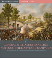 Battles & Leaders of the Civil War: General William B. Franklins Notes of the Maryland Campaign ebook by William B. Franklin