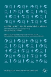 Materiality, Rules and Regulation - New Trends in Management and Organization Studies ebook by Giovan Francesco Lanzara,Francois-Xavier de Vaujany,Nathalie Mitev,Anouk Mukherjee