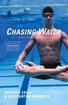 Chasing Water - Elegy of an Olympian ebook by Anthony Ervin, Constantine Markides