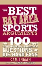 The Best Bay Area Sports Arguments ebook by Cam Inman
