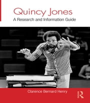 Quincy Jones - A Research and Information Guide ebook by Clarence Bernard Henry