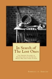 In Search of the Lost Ones - German Soldiers of Transylvania in the Second World War and Their Stories ebook by Rebecca A Emrich