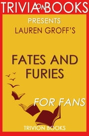 Fates and Furies: A Novel by Lauren Groff (Trivia-On-Books) ebook by Trivion Books