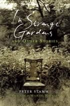 In Strange Gardens and Other Stories ebook by Peter Stamm, Michael Hofmann