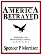 America Betrayed ebook by Spencer P Morrison