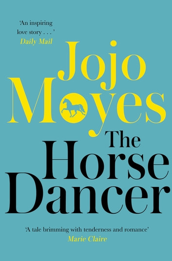 The Horse Dancer: Discover the heart-warming Jojo Moyes you haven't read yet ebook by Jojo Moyes