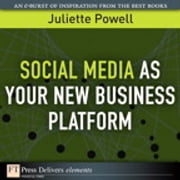 Social Media as Your New Business Platform ebook by Juliette Powell
