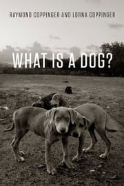 What Is a Dog? ebook by Raymond Coppinger,Lorna Coppinger,Alan Beck