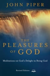 The Pleasures of God - Meditations on God's Delight in Being God ebook by John Piper