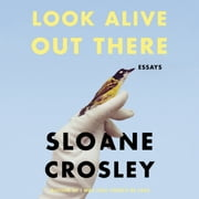 Look Alive Out There - Essays audiobook by Sloane Crosley
