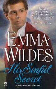 His Sinful Secret - Notorious Bachelors ebook by Emma Wildes