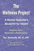 The Wellness Project ebook by Roy Mankovitz