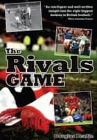 The Rivals Game: Inside the British Football Derby ebook by Douglas Beattie