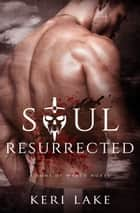 Soul Resurrected (Sons of Wrath, #2) ebook by Keri Lake
