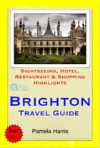 Brighton (UK) Travel Guide - Sightseeing, Hotel, Restaurant & Shopping Highlights (Illustrated) ebook by Pamela Harris