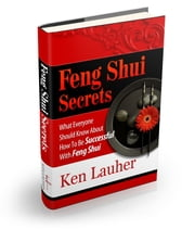 Feng Shui Secrets: What Everyone Should Know About How To Be Successful With Feng Shui ebook by Ken Lauher