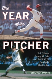 The Year of the Pitcher - Bob Gibson, Denny McLain, and the End of Baseball's Golden Age ebook by Sridhar Pappu