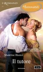 Il tutore (I Romanzi Introvabili) ebook by Madeline Hunter, Alessandra Petrelli
