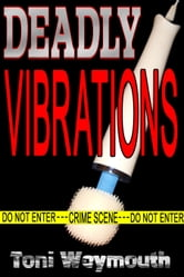 Deadly Vibrations ebook by Toni Weymouth