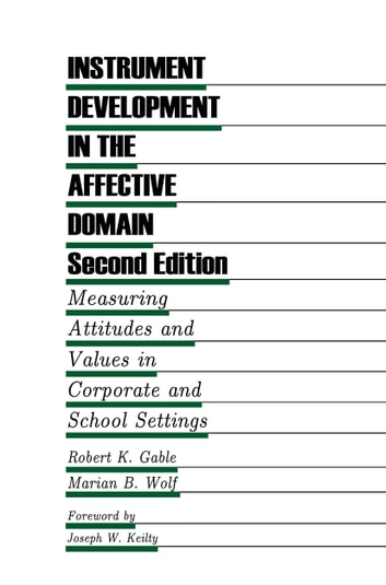 Instrument Development in the Affective Domain - Measuring Attitudes and Values in Corporate and School Settings ebook by Robert K. Gable,Marian B. Wolf