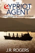 The Cypriot Agent ebook by JR Rogers