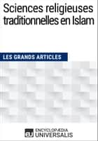 Sciences religieuses traditionnelles en Islam - (Les Grands Articles d'Universalis) ebook by Encyclopaedia Universalis