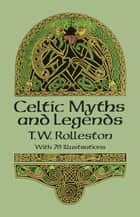 Celtic Myths and Legends ebook by T. W. Rolleston