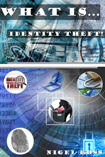 What Is....Identity Theft! ebook by Nigel Ross
