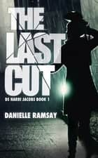The Last Cut - a terrifying serial killer thriller that will grip you ebook by Danielle Ramsay