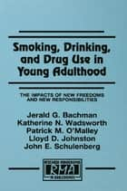 Smoking, Drinking, and Drug Use in Young Adulthood - The Impacts of New Freedoms and New Responsibilities ebook by Jerald G. Bachman, Katherine N. Wadsworth, Patrick M. O'Malley,...