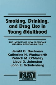 Smoking, Drinking, and Drug Use in Young Adulthood - The Impacts of New Freedoms and New Responsibilities ebook by Jerald G. Bachman,Katherine N. Wadsworth,Patrick M. O'Malley,Lloyd D. Johnston,John E. Schulenberg