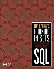 Joe Celko's Thinking in Sets: Auxiliary, Temporal, and Virtual Tables in SQL ebook by Joe Celko