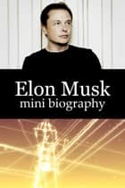Elon Musk Mini Biography ebook by eBios