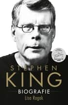 Stephen King - Biografie ebook by Lisa Rogak, Mieke Trouw