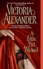A Little Bit Wicked ebook by Victoria Alexander