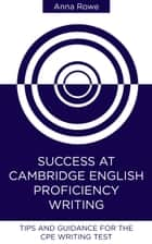 Success at Cambridge English: Proficiency Writing ebook by Anna Rowe