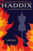 Uprising ebook by Margaret Peterson Haddix