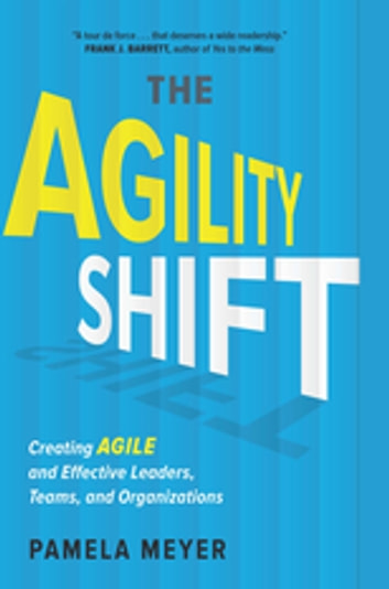 Agility Shift - Creating Agile and Effective Leaders, Teams, and Organizations ebook by Pamela Meyer
