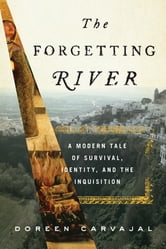The Forgetting River - A Modern Tale of Survival, Identity, and the Inquisition ebook by Doreen Carvajal