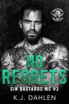 No Regrets - Sin's Bastards MC, #3 ebook by Kj Dahlen