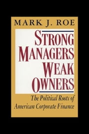 Strong Managers, Weak Owners: The Political Roots of American Corporate Finance ebook by Roe, Mark J.