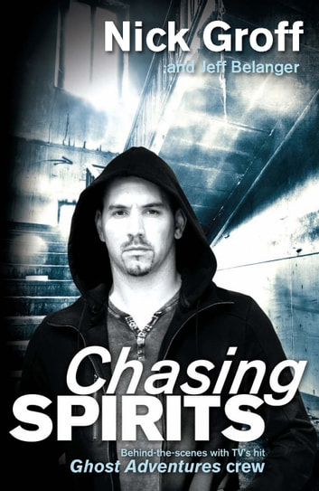 Chasing Spirits - Behind-the-scenes with TV's hit Ghost Adventures crew ebook by Nick Groff,Jeff Belanger