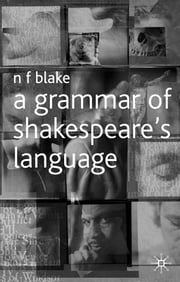 A Grammar of Shakespeare's Language ebook by N.F. Blake