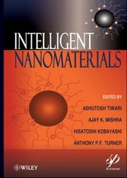 Intelligent Nanomaterials - Processes, Properties, and Applications ebook by Ashutosh Tiwari, Ajay Kumar Mishra, Hisatoshi Kobayashi,...