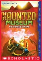 The Haunted Museum #4: The Cursed Scarab ebook by Suzanne Weyn